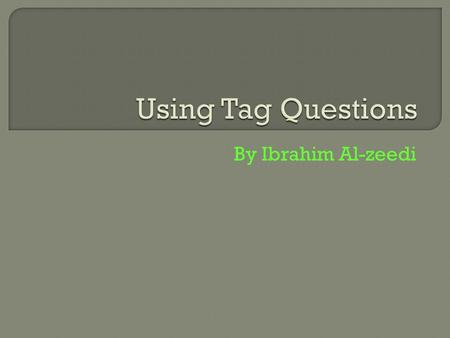 By Ibrahim Al-zeedi. A tag question is a sentence with a question phrase connected at the end. Example: Its windy today, isnt it? Sentence partTag.