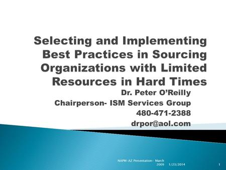 Dr. Peter OReilly Chairperson- ISM Services Group 480-471-2388 1/23/20141 NAPM-AZ Presentation- March 2009.
