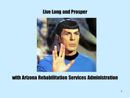 1 Live Long and Prosper with Arizona Rehabilitation Services Administration.