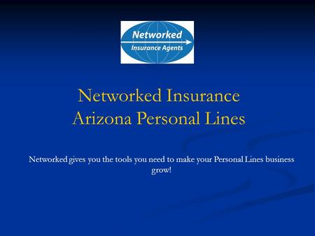 Networked gives you the tools you need to make your Personal Lines business grow! Networked Insurance Arizona Personal Lines.