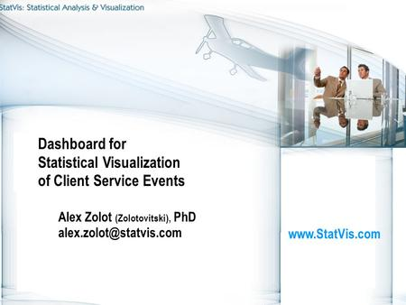 Dashboard for Statistical Visualization of Client Service Events Alex Zolot (Zolotovitski), PhD