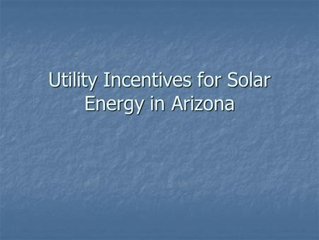 Utility Incentives for Solar Energy in Arizona. Arizona Public Service - EPS Credit Purchase Program Incentive Type: Utility Rebate Program Incentive.