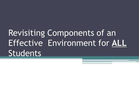Revisiting Components of an Effective Environment for ALL Students.