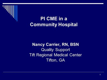 1 Nancy Carrier, RN, BSN Quality Support Tift Regional Medical Center Tifton, GA PI CME in a Community Hospital.