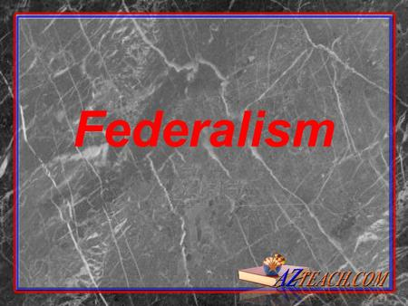 Federalism. Federalism- system of government that divides the powers between central/national government and the state Division of Powers- meaning that.