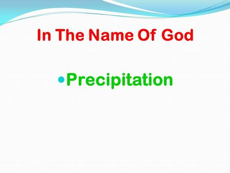 In The Name Of God Precipitation.