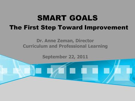 SMART GOALS The First Step Toward Improvement