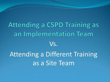 Vs. Attending a Different Training as a Site Team.