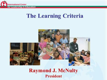 Raymond J. McNulty President The Learning Criteria.
