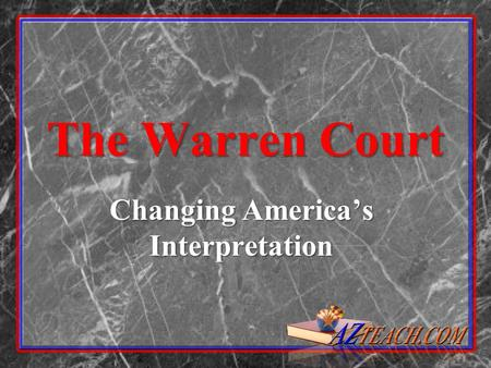 The Warren Court Changing Americas Interpretation.