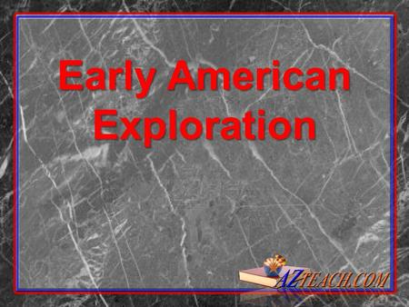 Early American Exploration. To understand the why early explorers headed west, lets examine the circumstances of the times.
