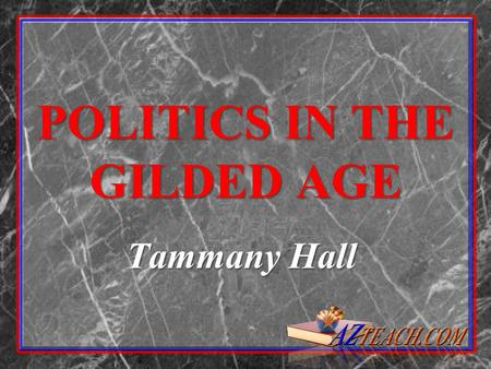 POLITICS IN THE GILDED AGE Tammany Hall POLITICAL MACHINES During late 1800s, many cities run by a Political machine. During late 1800s, many cities.