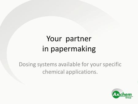 Your partner in papermaking Dosing systems available for your specific chemical applications.