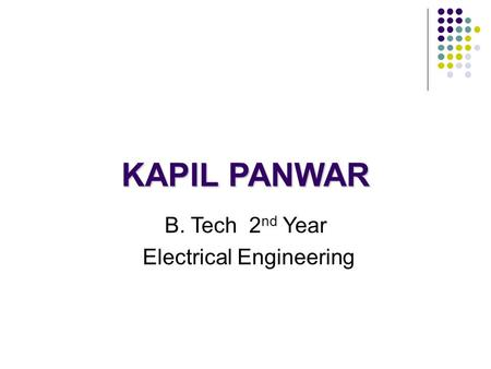 KAPIL PANWAR B. Tech 2 nd Year Electrical Engineering.