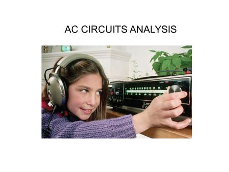 AC CIRCUITS ANALYSIS. Sinusoids A sinusoid is a signal that has the form of the sine or cosine function.