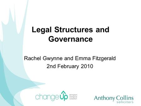 Legal Structures and Governance Rachel Gwynne and Emma Fitzgerald 2nd February 2010.