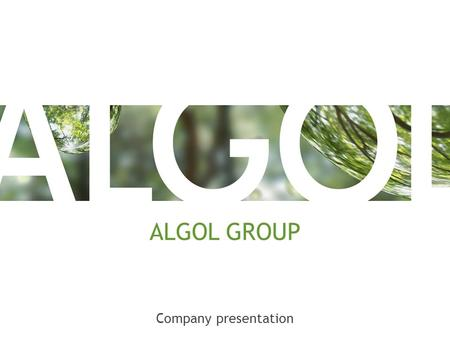 ALGOL GROUP Company presentation. INTERNATIONAL EXPERT A multi-branch technical trade and healthcare specialist with long traditions in international.