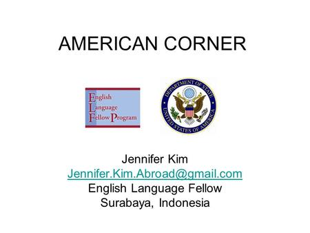 AMERICAN CORNER Jennifer Kim English Language Fellow Surabaya, Indonesia.