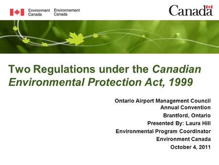 Two Regulations under the Canadian Environmental Protection Act, 1999 Ontario Airport Management Council Annual Convention Brantford, Ontario Presented.