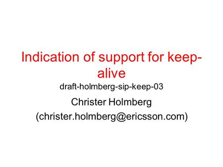 Indication of support for keep- alive draft-holmberg-sip-keep-03 Christer Holmberg
