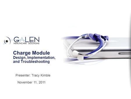 Charge Module Design, Implementation, and Troubleshooting November 11, 2011 Presenter: Tracy Kimble.
