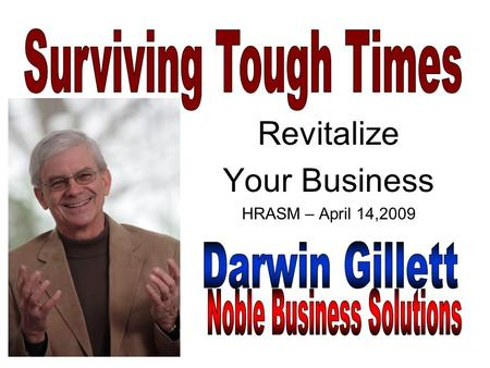 Revitalize Your Business HRASM – April 14,2009. 1. A Time of New Challenges Falling or stagnant sales Prices under pressure.