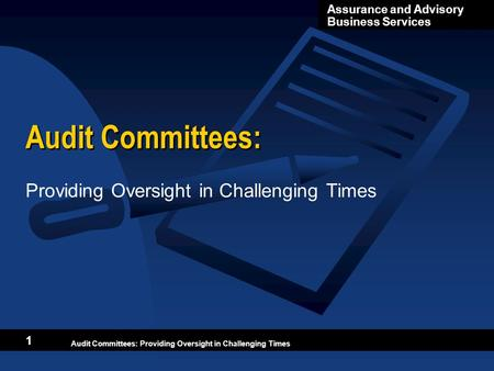 Audit Committees: Providing Oversight in Challenging Times Assurance and Advisory Business Services Audit Committees: Providing Oversight in Challenging.