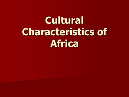 Cultural Characteristics of Africa. Religions, Customs, and Traditions Africa is made up of 54 different countries and many ethnic groups. Africa is made.