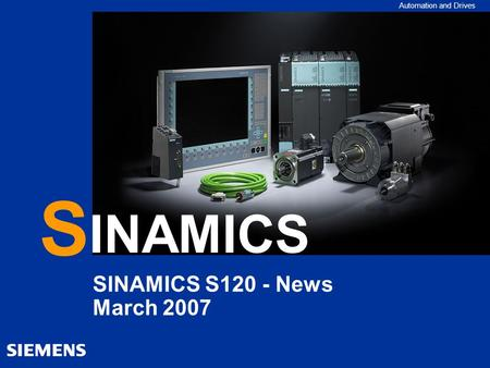 Automation and Drives S INAMICS SINAMICS S120 - News March 2007.