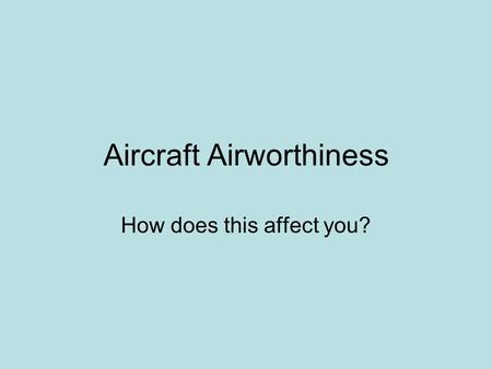 Aircraft Airworthiness How does this affect you?.