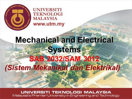 1 Mechanical and Electrical Systems SAB 2032/SAM 3012 (Sistem Mekanikal dan Elektrikal)
