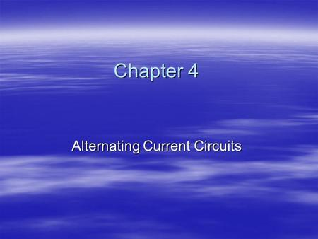 Chapter 4 Alternating Current Circuits. AC Circuit An AC circuit consists of a combination of circuit elements and an AC generator or source An AC circuit.