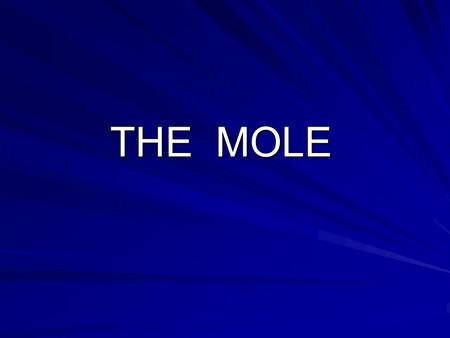 THE MOLE What is the Mole? 6.02 x 10 23 OR What is a dozen? 1 dozen = 12.