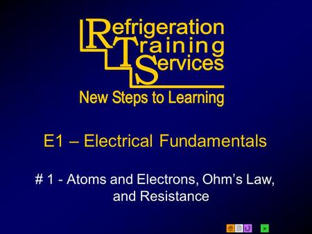 E1 – Electrical Fundamentals # 1 - Atoms and Electrons, Ohms Law, and Resistance.