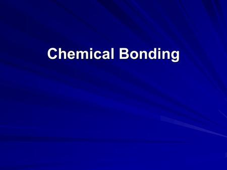 Chemical Bonding. Chemical Bonding is the mutual electrical attraction between the nuclei and valence electrons of different atoms that binds the atoms.