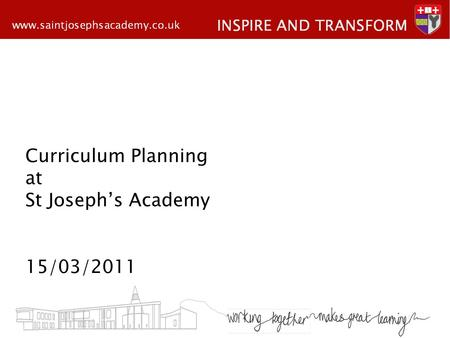 Curriculum Planning at St Josephs Academy 15/03/2011.