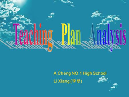 A Cheng NO.1 High School Li Xiang ( ). Teaching Plan Analysis I. Personal information Li Xiang() From Acheng NO.1 High School.