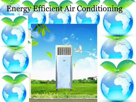 Energy Efficient Air Conditioning. AC Usage survey AC UTILIZATION SURVEY RESULTS Average No. of ACs per room123452 ACs 18%69%9%3%6% Hours of use6-88-1010-12249h.