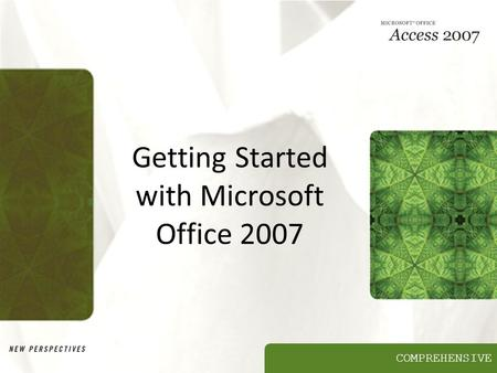 COMPREHENSIVE Getting Started with Microsoft Office 2007.