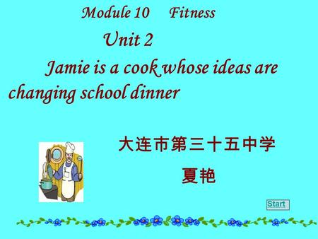 Module 10 Fitness Unit 2 Jamie is a cook whose ideas are changing school dinner Start.