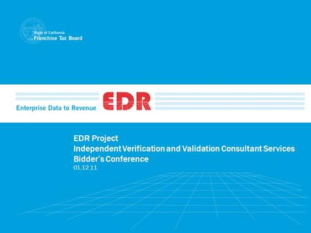 EDR Project Independent Verification and Validation Consultant Services Bidders Conference 01.12.11.
