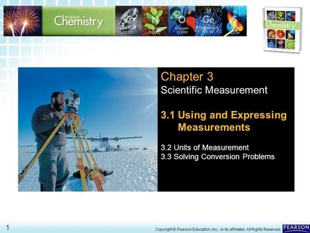 3.1 Using and Expressing Measurements > 1 Copyright © Pearson Education, Inc., or its affiliates. All Rights Reserved. Chapter 3 Scientific Measurement.