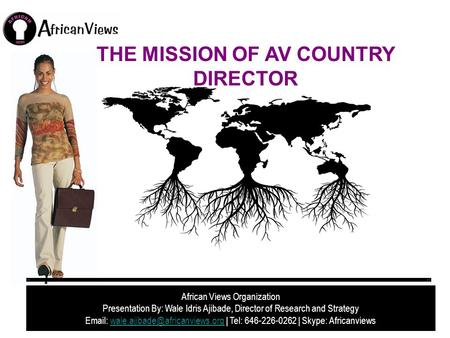 African Views Organization Presentation By: Wale Idris Ajibade, Director of Research and Strategy   | Tel: 646-226-0262.