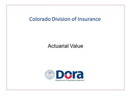 Colorado Division of Insurance Actuarial Value. What is Actuarial Value A measure of how rich a specific design is PPACA describes this as the amount.