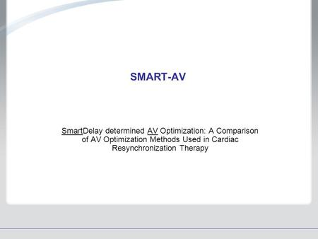 SMART-AV SmartDelay determined AV Optimization: A Comparison of AV Optimization Methods Used in Cardiac Resynchronization Therapy.