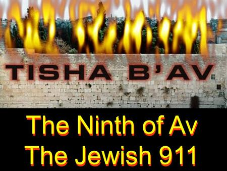The Ninth of Av The Jewish 911 The Ninth of Av The Jewish 911.