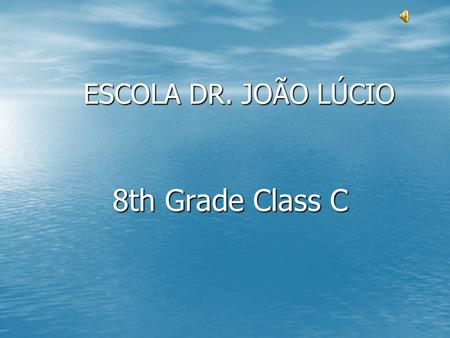 ESCOLA DR. JOÃO LÚCIO 8th Grade Class C. Ana Brito Hello!!! My name is Ana. I´m 13 years old and I´m in 8th grade. I like to listen to music, watch TV.