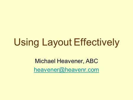 Using Layout Effectively Michael Heavener, ABC
