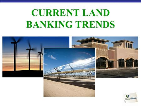 CURRENT LAND BANKING TRENDS. President Obama Commits $100 billion In Clean Energy Technology Clean Energy Is Foundation of Proposed Stimulus Creating.