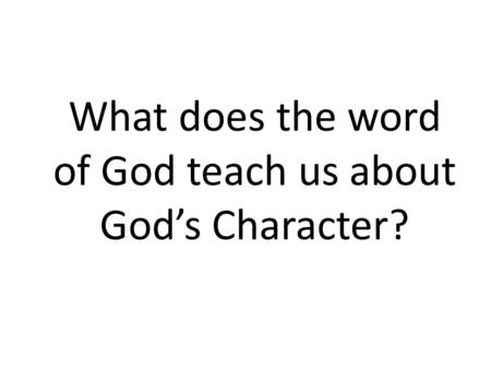 What does the word of God teach us about Gods Character?